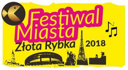 Festiwal Miasta - ZŁOTA RYBKA 2018