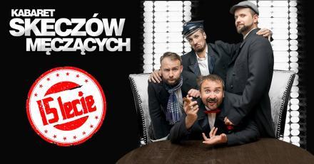 Kabaret Skeczów Męczących w Gliwicach - 15 lecie kabaretu